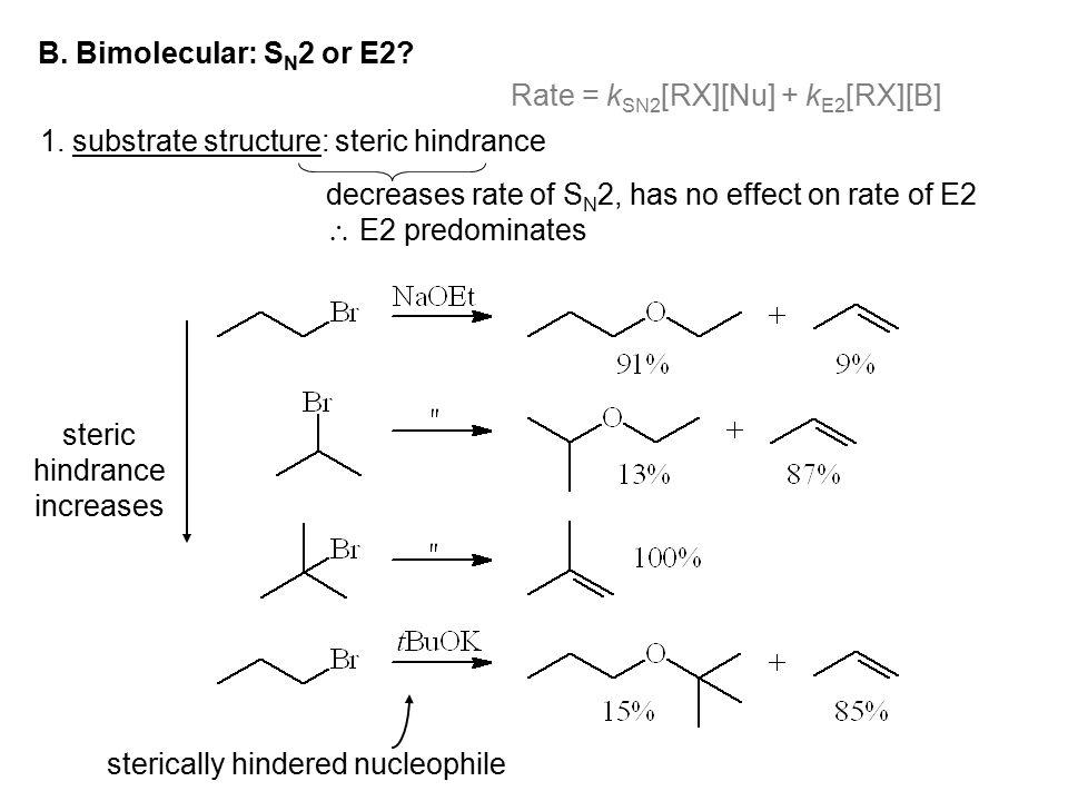 B. Bimolecular: SN2 or E2 Rate = kSN2[RX][Nu] + kE2[RX][B] 1. substrate structure: steric hindrance.